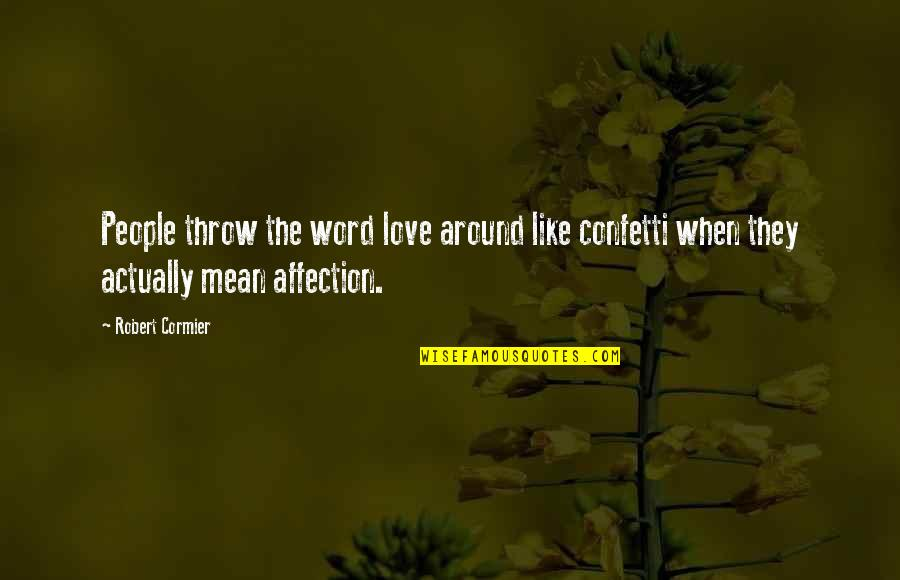 Confetti Quotes By Robert Cormier: People throw the word love around like confetti