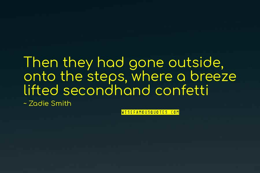 Confetti Quotes By Zadie Smith: Then they had gone outside, onto the steps,