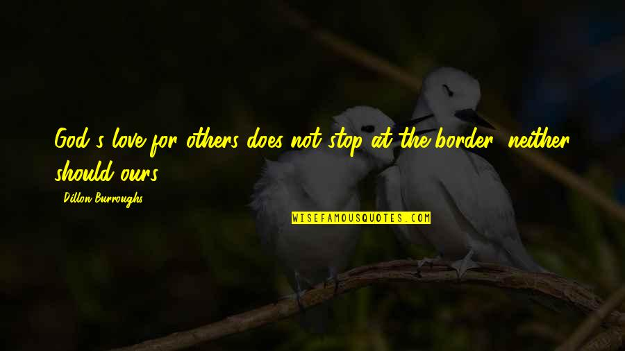Confidence And Fashion Quotes By Dillon Burroughs: God's love for others does not stop at