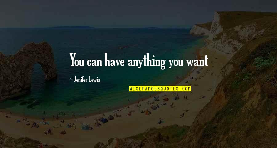 Confidence And Fashion Quotes By Jenifer Lewis: You can have anything you want