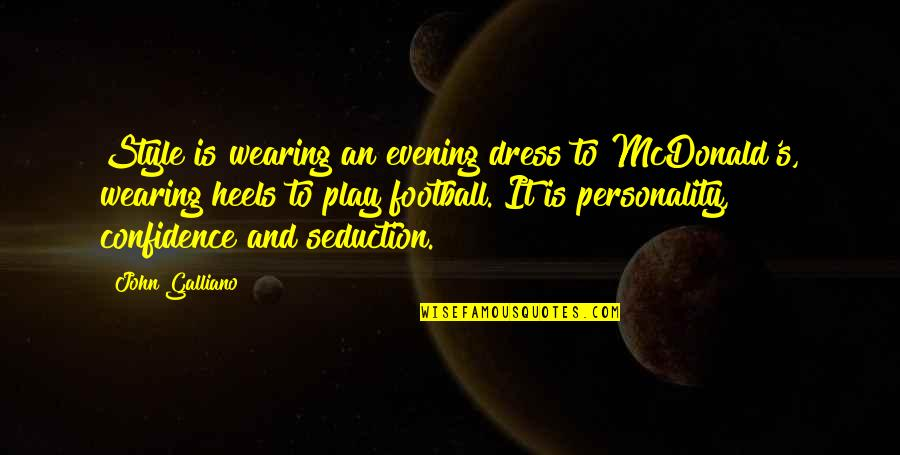 Confidence And Fashion Quotes By John Galliano: Style is wearing an evening dress to McDonald's,