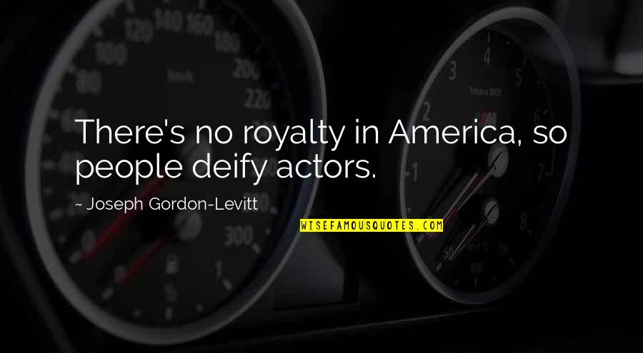 Confidence And Fashion Quotes By Joseph Gordon-Levitt: There's no royalty in America, so people deify