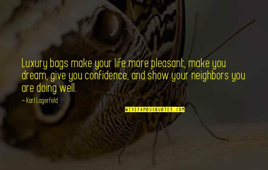Confidence And Fashion Quotes By Karl Lagerfeld: Luxury bags make your life more pleasant, make