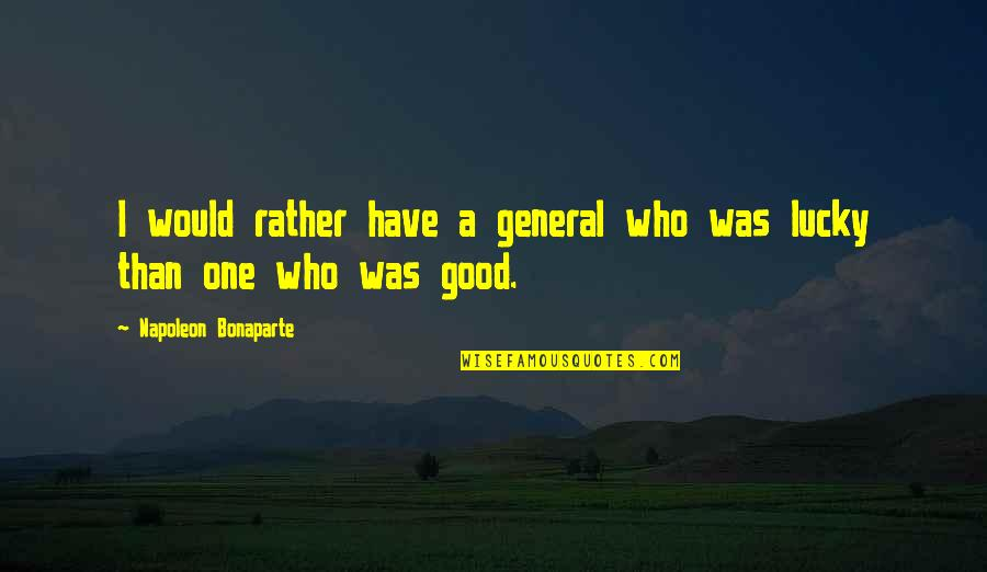 Confidence And Fashion Quotes By Napoleon Bonaparte: I would rather have a general who was