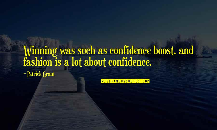 Confidence And Fashion Quotes By Patrick Grant: Winning was such as confidence boost, and fashion