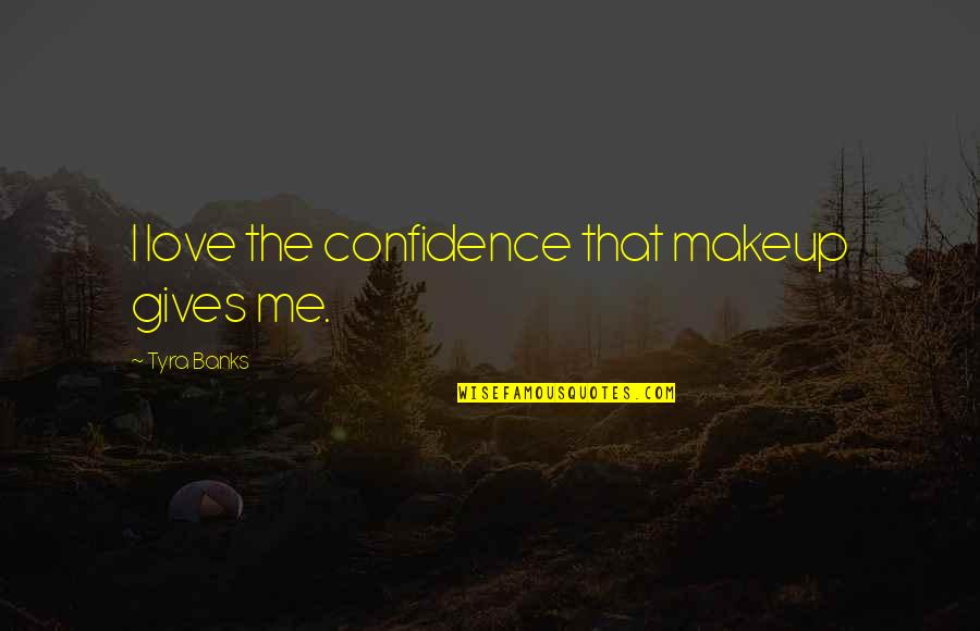 Confidence And Fashion Quotes By Tyra Banks: I love the confidence that makeup gives me.