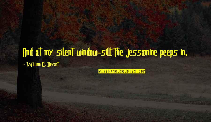 Confidence And Fashion Quotes By William C. Bryant: And at my silent window-sill The jessamine peeps