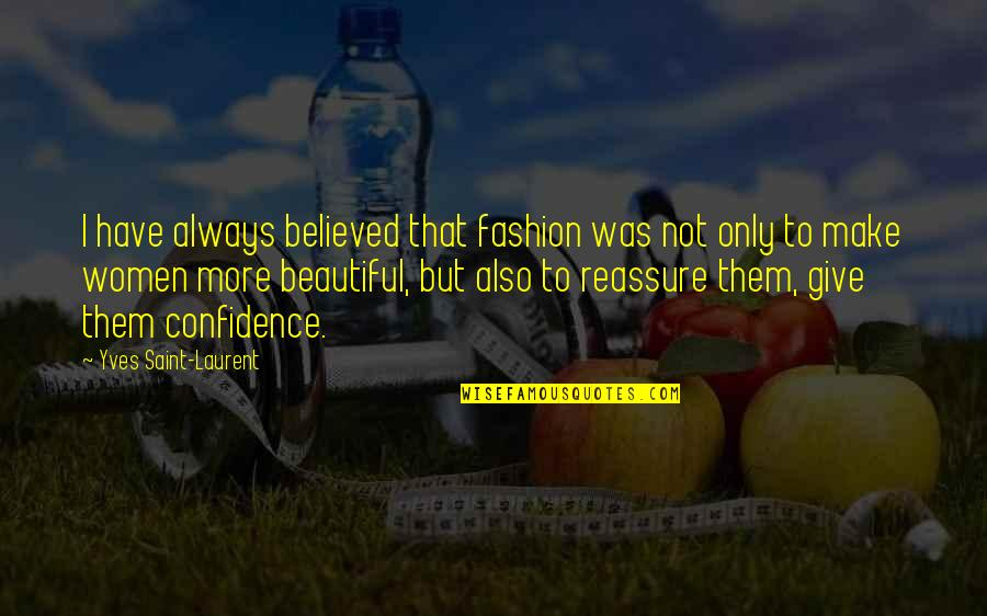 Confidence And Fashion Quotes By Yves Saint-Laurent: I have always believed that fashion was not