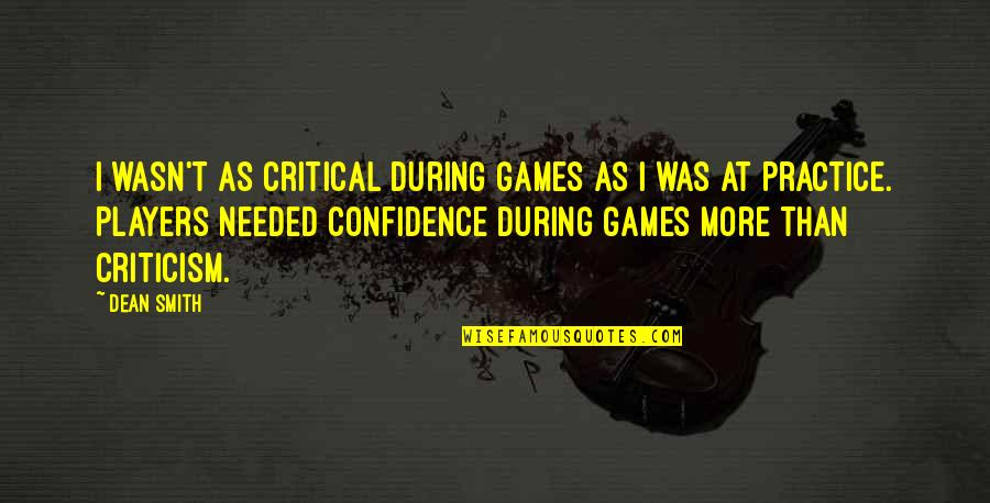 Confidence In Basketball Quotes By Dean Smith: I wasn't as critical during games as I