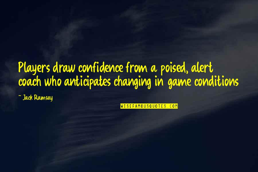 Confidence In Basketball Quotes By Jack Ramsay: Players draw confidence from a poised, alert coach