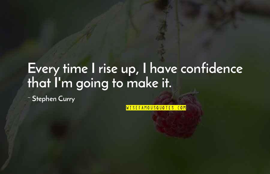 Confidence In Basketball Quotes By Stephen Curry: Every time I rise up, I have confidence