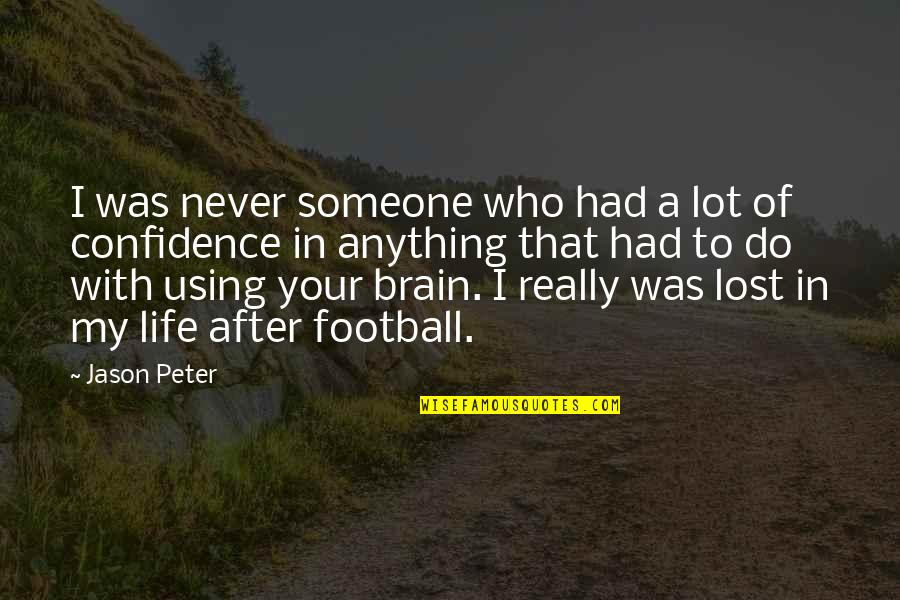 Confidence In Football Quotes By Jason Peter: I was never someone who had a lot