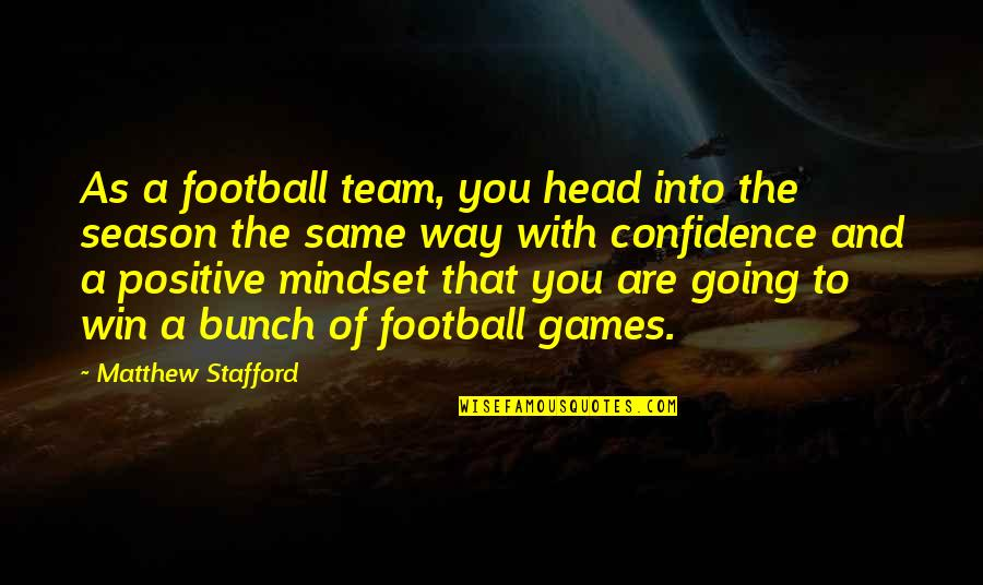 Confidence In Football Quotes By Matthew Stafford: As a football team, you head into the