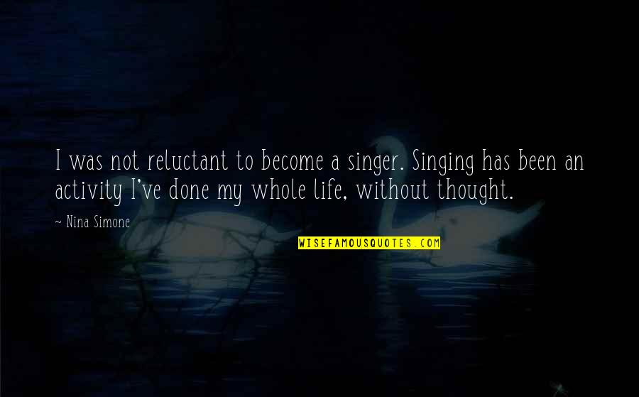 Confidence In Football Quotes By Nina Simone: I was not reluctant to become a singer.