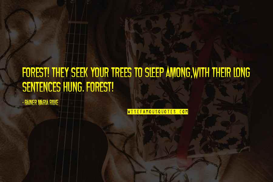 Confidence In Football Quotes By Rainer Maria Rilke: Forest! They seek your trees to sleep among,With