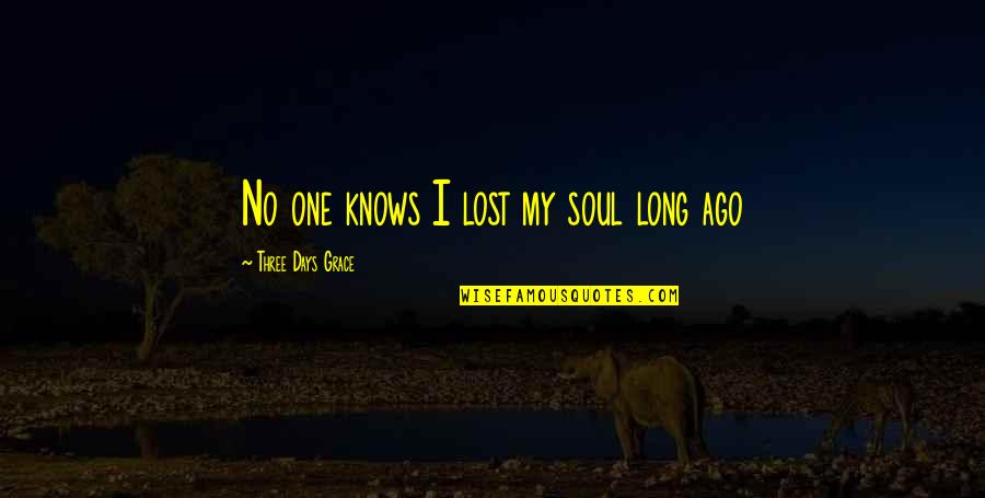 Confidence In Football Quotes By Three Days Grace: No one knows I lost my soul long