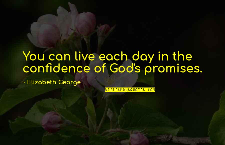 Confidence In The Bible Quotes By Elizabeth George: You can live each day in the confidence
