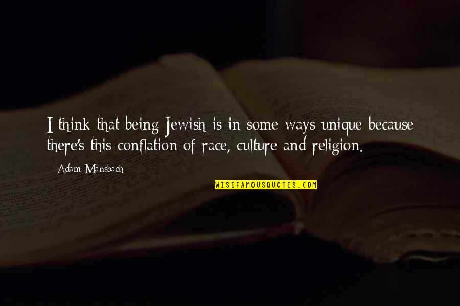 Conflation Quotes By Adam Mansbach: I think that being Jewish is in some
