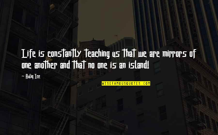 Conflict And Change Quotes By Auliq Ice: Life is constantly teaching us that we are