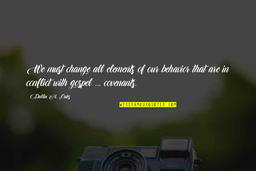 Conflict And Change Quotes By Dallin H. Oaks: We must change all elements of our behavior