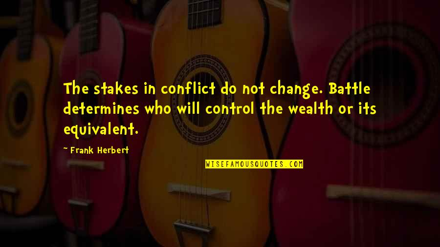 Conflict And Change Quotes By Frank Herbert: The stakes in conflict do not change. Battle