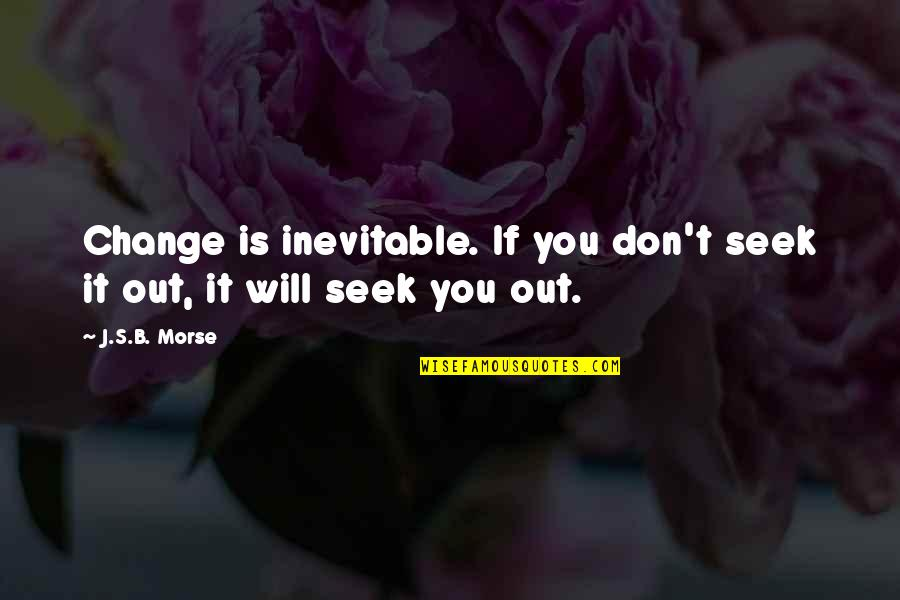 Conflict And Change Quotes By J.S.B. Morse: Change is inevitable. If you don't seek it