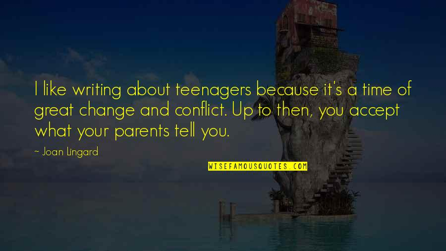Conflict And Change Quotes By Joan Lingard: I like writing about teenagers because it's a