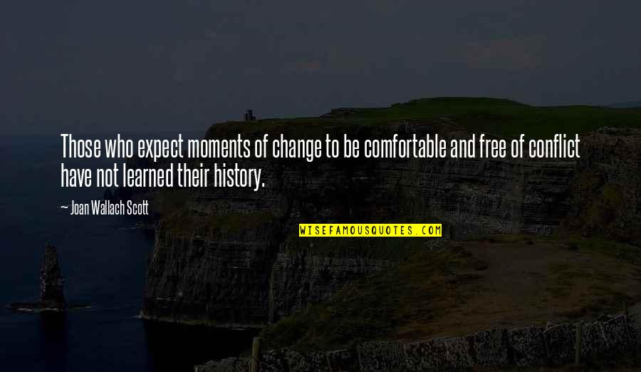 Conflict And Change Quotes By Joan Wallach Scott: Those who expect moments of change to be