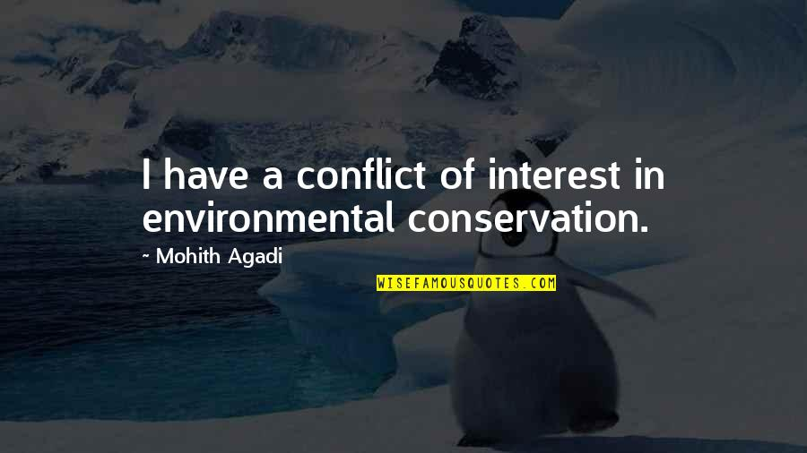Conflict And Change Quotes By Mohith Agadi: I have a conflict of interest in environmental
