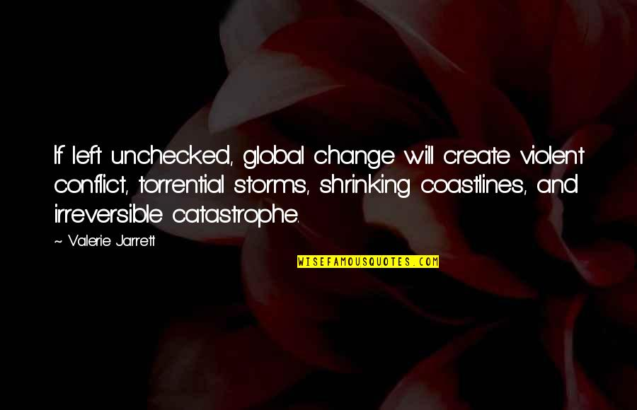 Conflict And Change Quotes By Valerie Jarrett: If left unchecked, global change will create violent