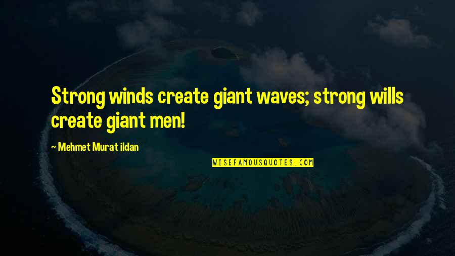 Conflict Is Destructive Quotes By Mehmet Murat Ildan: Strong winds create giant waves; strong wills create