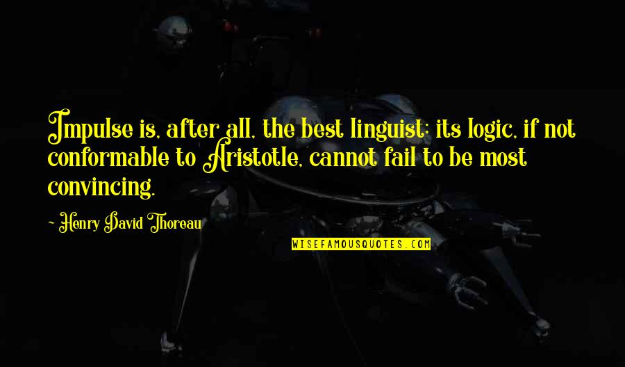 Conformable Quotes By Henry David Thoreau: Impulse is, after all, the best linguist; its
