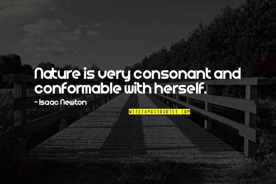 Conformable Quotes By Isaac Newton: Nature is very consonant and conformable with herself.