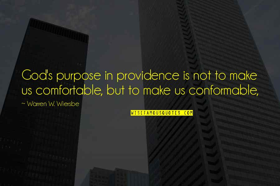Conformable Quotes By Warren W. Wiersbe: God's purpose in providence is not to make