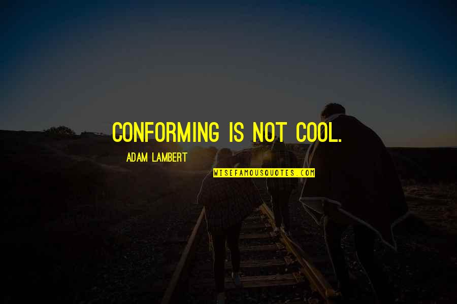 Conforming Quotes By Adam Lambert: Conforming is not cool.