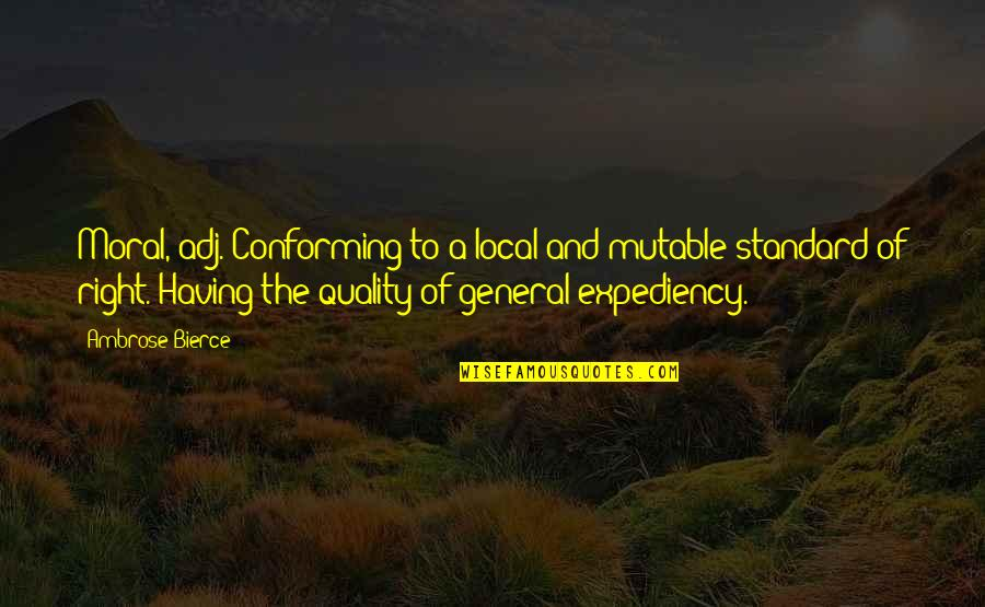 Conforming Quotes By Ambrose Bierce: Moral, adj. Conforming to a local and mutable