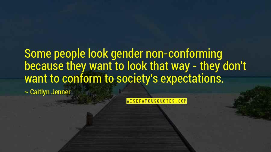 Conforming Quotes By Caitlyn Jenner: Some people look gender non-conforming because they want
