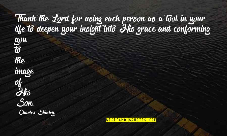 Conforming Quotes By Charles Stanley: Thank the Lord for using each person as