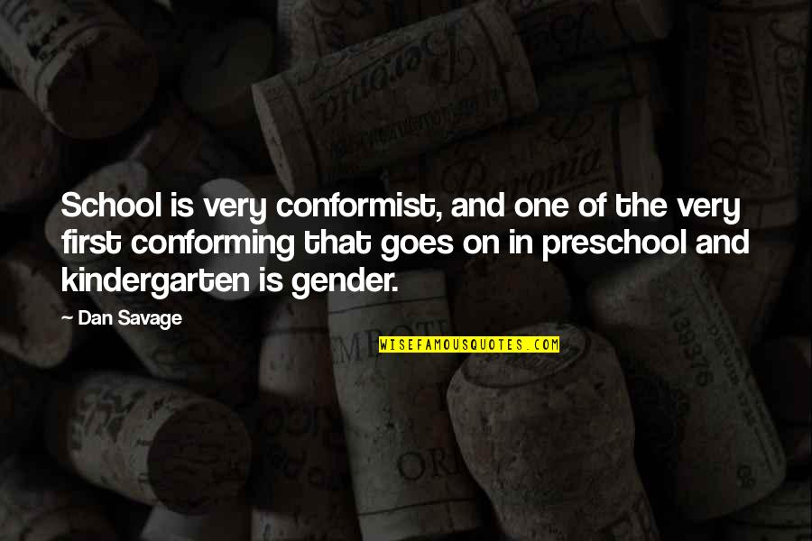 Conforming Quotes By Dan Savage: School is very conformist, and one of the