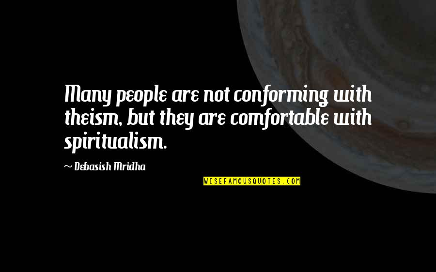 Conforming Quotes By Debasish Mridha: Many people are not conforming with theism, but