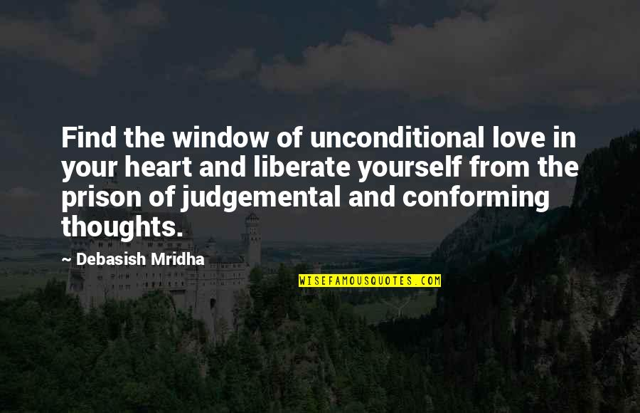 Conforming Quotes By Debasish Mridha: Find the window of unconditional love in your