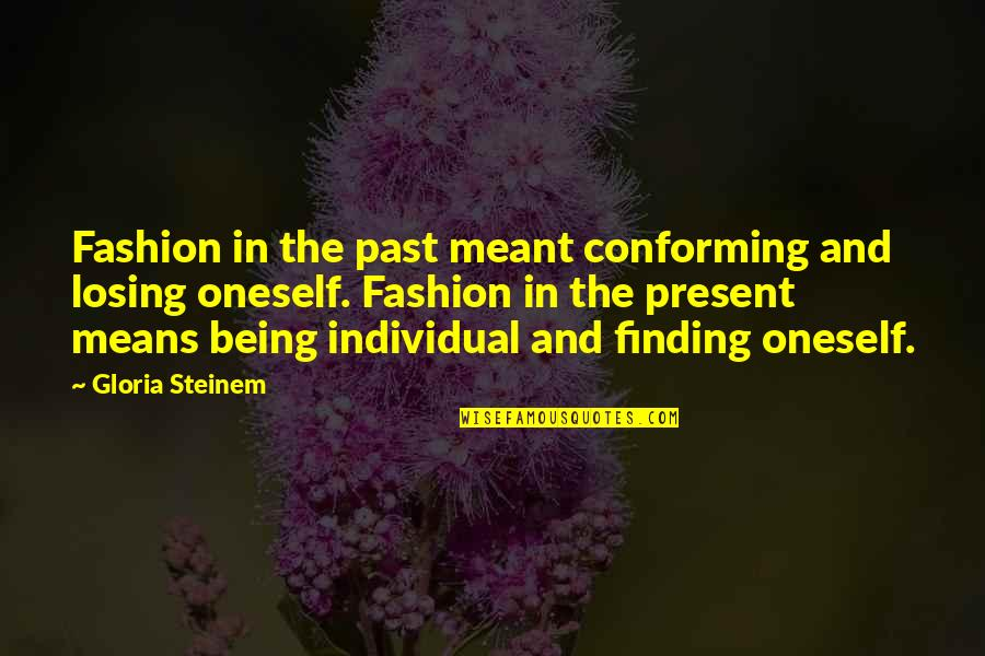 Conforming Quotes By Gloria Steinem: Fashion in the past meant conforming and losing