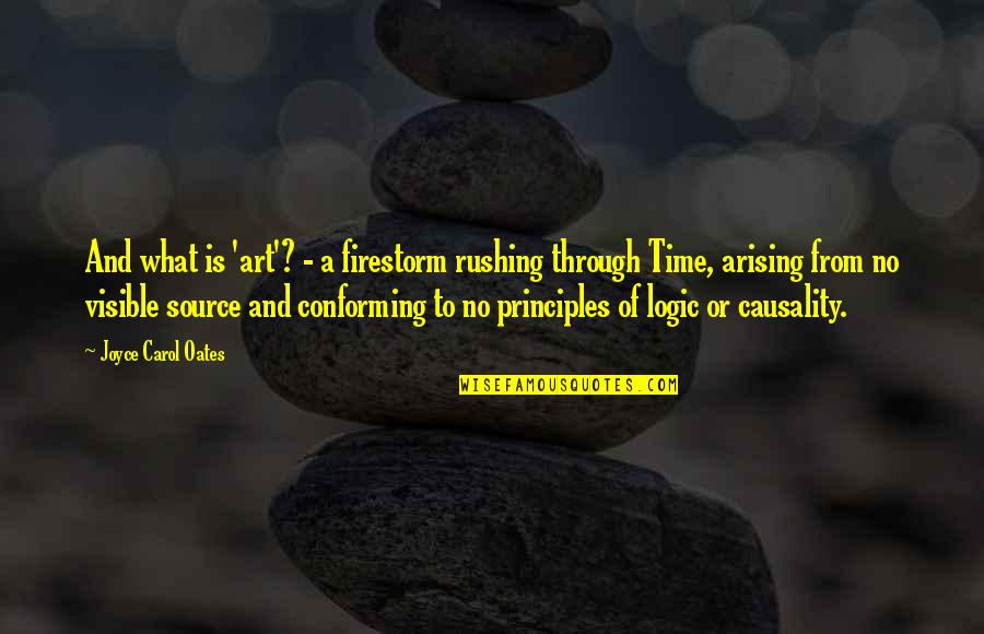Conforming Quotes By Joyce Carol Oates: And what is 'art'? - a firestorm rushing