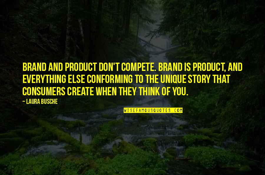 Conforming Quotes By Laura Busche: Brand and product don't compete. Brand is product,