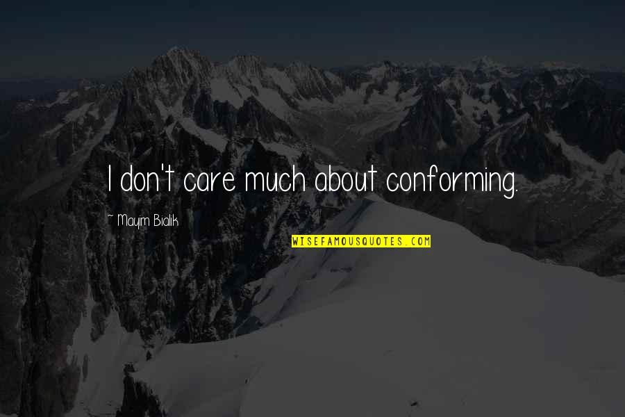 Conforming Quotes By Mayim Bialik: I don't care much about conforming.
