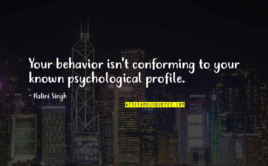 Conforming Quotes By Nalini Singh: Your behavior isn't conforming to your known psychological