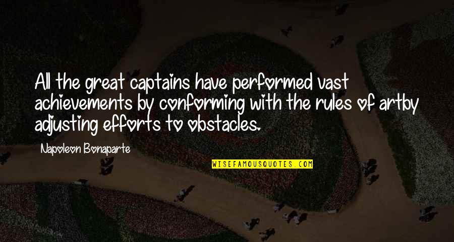 Conforming Quotes By Napoleon Bonaparte: All the great captains have performed vast achievements