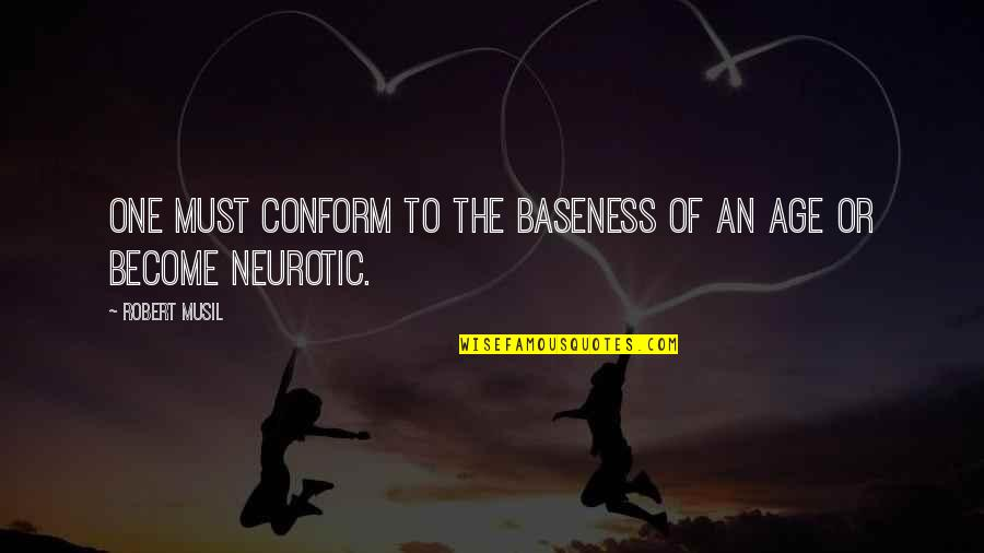 Conforming Quotes By Robert Musil: One must conform to the baseness of an