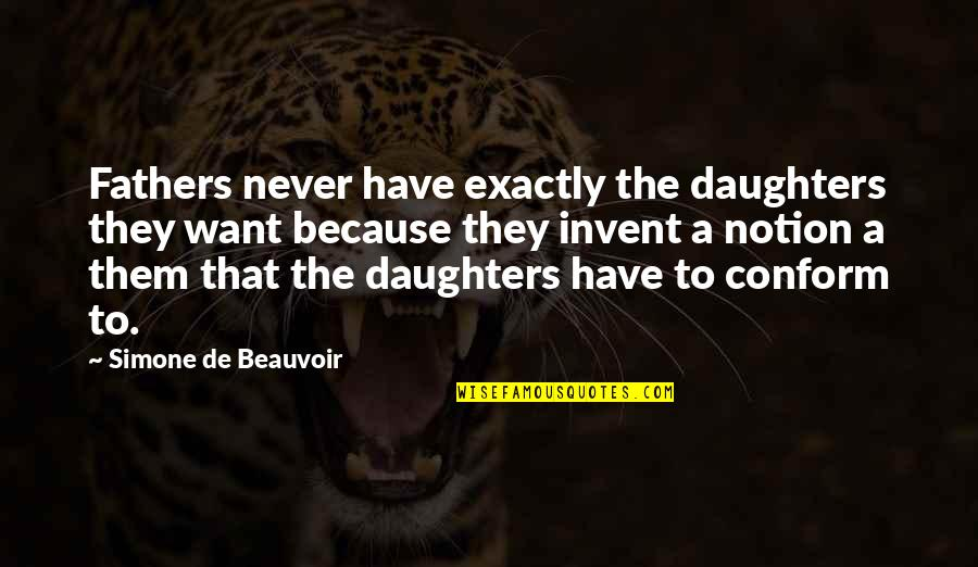Conforming Quotes By Simone De Beauvoir: Fathers never have exactly the daughters they want