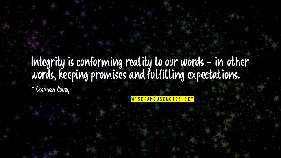 Conforming Quotes By Stephen Covey: Integrity is conforming reality to our words -